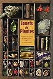 echange, troc Christine Armengaud - Jouets de plantes : Histoires et secrets de fabrications