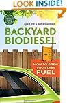 Backyard Biodiesel: How to Brew Your...