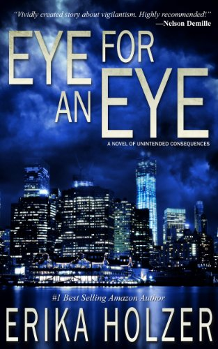 Book: EYE FOR AN EYE - A Novel of Unintended Consequences by Erika Holzer