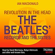 Revolution in the Head: The Beatles Records and the Sixties (       UNABRIDGED) by Ian MacDonald Narrated by David Morrissey, Robyn Hitchcock, Danny Baker, Peter Curran, Matt Berry, David Hepworth, Geoff Lloyd