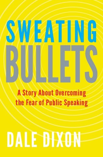 Dale Dixon - Sweating Bullets: A Story About Overcoming the Fear of Public Speaking