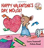 by Laura Numeroff (Author), Felicia Bond (Illustrator)Happy Valentines Day, Mouse! (If You Give...) (Board book)