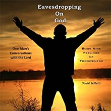 Eavesdropping on God: One Man's Conversations with the Lord: Book Nine, Feelings of Forgiveness Audiobook by David Jeffers Narrated by Tim Côté
