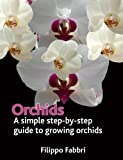 Orchids. A simple Step by Step Guide to Growing Orchids