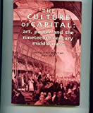img - for The Culture of Capital: Art, Power and the Nineteenth-Century Middle Class book / textbook / text book