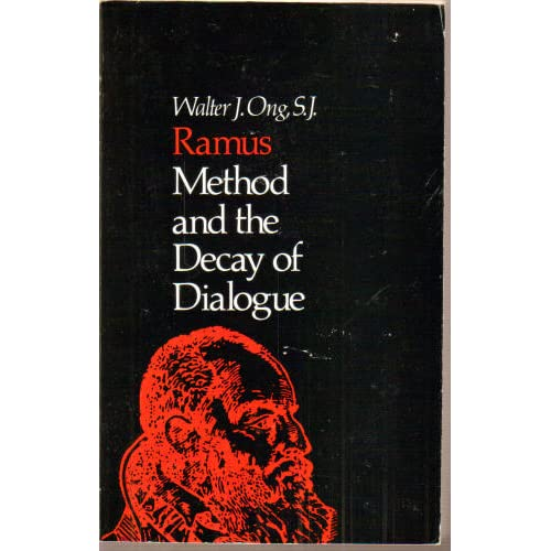 Ramus, Method and Decay of Dialogue: From the Art of Discourse to the Art of Reason