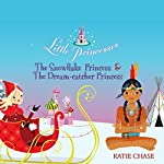 Little Princesses 3: The Snowflake Princess & The Dream-catcher Princess | Katie Chase