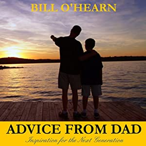 Advice from Dad: Inspiration for the Next Generation | [Bill O'Hearn]