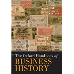 The Oxford Handbook of Business History (Oxford Handbooks in Business & Management)
