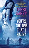 [(You're the One That I Haunt)] [by: Terri Garey]