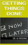 Getting Things Done: How to Complete the Tasks in Front of You Quickly