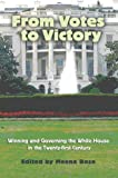 img - for From Votes to Victory: Winning and Governing the White House in the 21st Century book / textbook / text book