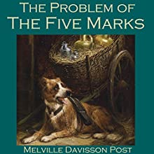 The Problem of the Five Marks (       UNABRIDGED) by Melville Davisson Post Narrated by Cathy Dobson