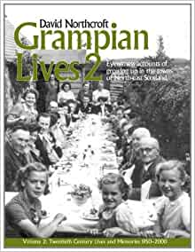 Grampian Lives 2: Vol. 2: Eyewitness Accounts of Growing ...