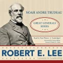 Robert E. Lee: Lessons in Leadership (       UNABRIDGED) by Noah Andre Trudeau Narrated by Tom Weiner