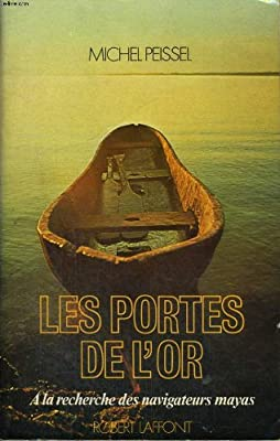 Les Portes de l'or : à la recherche des navigateurs mayas par Michel Peissel