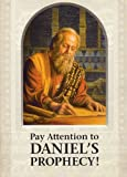 Pay Attention to Daniel's Prophecy!