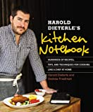 Harold Dieterle Harold Dieterle's Kitchen Notebook: Hundreds of Recipes, Tips, and Techniques for Cooking Like a Chef at Home