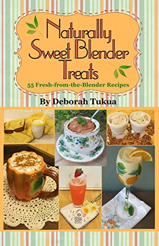 Naturally Sweet Blender Treats: 55 Fresh-From-The-Blender Recipes front-641647
