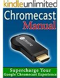 Chromecast Manual: Supercharge Your Google Chromecast Experience