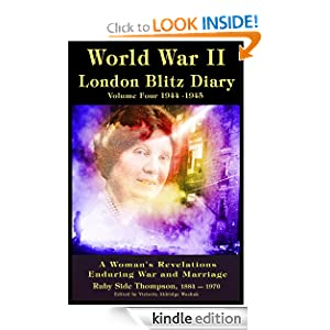 World War II London Blitz Diary Volume 4, 1944-1945 (A Woman's Revelations Enduring War and Marriage) (World War ll London Blitz Diary)
