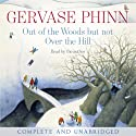 Out of the Woods but not Over the Hill (       UNABRIDGED) by Gervase Phinn Narrated by Gervase Phinn