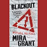 Blackout: The Newsflesh Trilogy, Book 3 (       UNABRIDGED) by Mira Grant Narrated by Paula Christensen, Michael Goldstrom