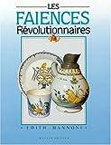echange, troc Édith Mannoni - Les faïences révolutionnaires