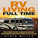 RV Living Full Time: The Ultimate Guide to Amazing and Easy Motorhome Living for Pennies on the Dollar Audiobook by Derek Miller Narrated by Dave Wright