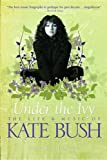 Under the Ivy: The Life and Music of Kate Bush (Updated Paperback Edition)