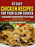 41 Easy Chicken Recipes For Your Slow Cooker - Slow Cooker Chicken Recipes To Try Today (Easy Dinner Recipes - The Chicken Slow cooker Recipes Collection Book 5)