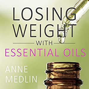 Essential Oils for Weight Loss: Your Essential Oils Reference Guide Audiobook