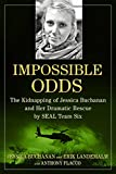 Impossible Odds: The Kidnapping of Jessica Buchanan and Her Dramatic Rescue by SEAL Team Six