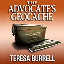 The Advocate's Geocache: The Advocate Series, Book 7 Audiobook by Teresa Burrell Narrated by John Bell