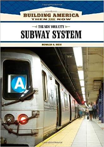 The New York City Subway System (Building America: Then and Now) written by Ronald A. Reis
