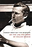 Nobody Grew but the Business: On the Life and Work of William Gaddis