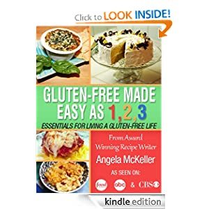 Kindle Book Bargain: Gluten-Free Made Easy As 1,2,3: Essentials For Living A Gluten-Free Life, by Angela McKeller. Publication Date: November 24, 2012