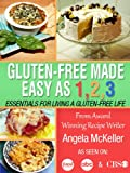 Gluten-Free Made Easy As 1,2,3: Essentials For Living A Gluten-Free Life