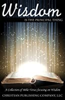 Wisdom is the Principal Thing [Kindle Edition]