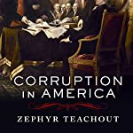 Corruption in America: From Benjamin Franklin's Snuff Box to Citizens United | Zephyr Teachout