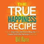 The TRUE Happiness Recipe | Will Marre
