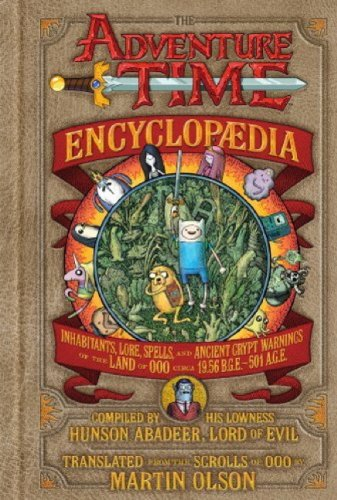 The Adventure Time Encyclopaedia: Inhabitants, Lore, Spells, and Ancient Crypt Warnings of the Land of Ooo