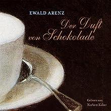 Der Duft von Schokolade Hörbuch von Ewald Arenz Gesprochen von: Norbert Küber