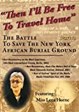Then-I'll-Be-Free-To-Travel-Home-Part-2-The-Battle-To-Save-the-NY-African-Burial-Ground-Home-Use