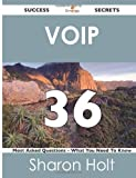 Voip 36 Success Secrets - 36 Most Asked Questions on Voip - What You Need to Know