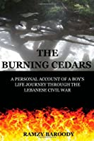 The Burning Cedars: A Personal Account of a Boy&#39;s Life Journey Through The Lebanese Civil War (Volume 1)