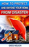 How To Protect and Defend Your Home From Disaster
