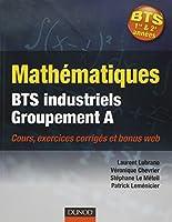 Mathématiques BTS industriels-groupement A: Cours, exercices corrigés et bonus web