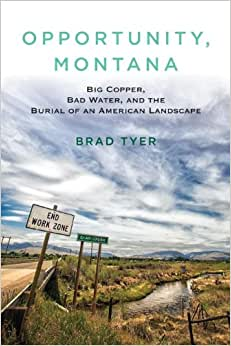 Download Opportunity, Montana: Big Copper, Bad Water, and the Burial of an American Landscape ebook