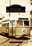 Southeastern Pennsylvania Trolleys (Images of Rail: Pennsylvania)